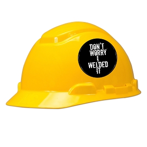 Don't Worry I Welded It Hard Hat Helmet Sticker